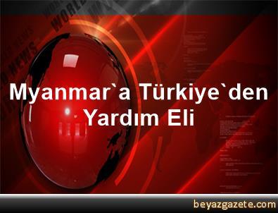 Myanmar'a Türkiye'den Yardım Eli