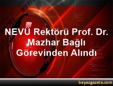 NEVÜ Rektörü Prof. Dr. Mazhar Bağlı Görevinden Alındı