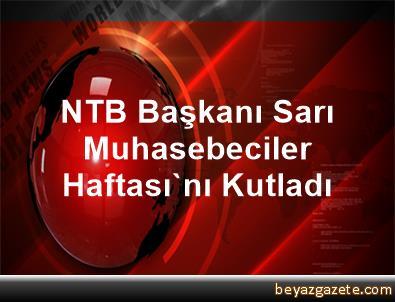 NTB Başkanı Sarı, Muhasebeciler Haftası'nı Kutladı