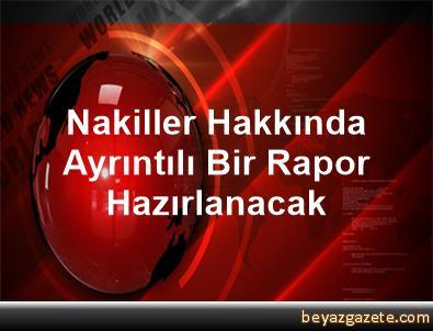 Nakiller Hakkında Ayrıntılı Bir Rapor Hazırlanacak