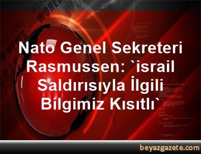 Nato Genel Sekreteri Rasmussen: 'israil Saldırısıyla İlgili Bilgimiz Kısıtlı'