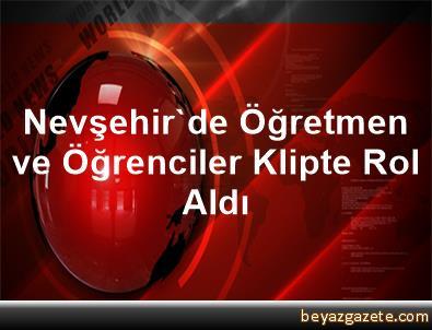 Nevşehir'de Öğretmen ve Öğrenciler Klipte Rol Aldı