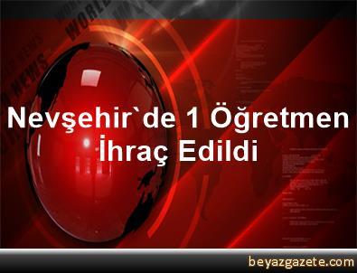 Nevşehir'de 1 Öğretmen İhraç Edildi