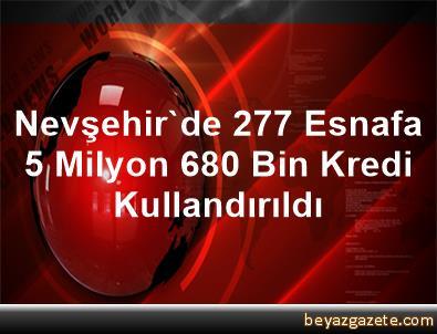 Nevşehir'de 277 Esnafa 5 Milyon 680 Bin Kredi Kullandırıldı