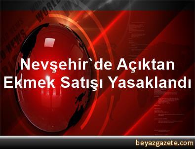 Nevşehir'de Açıktan Ekmek Satışı Yasaklandı