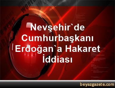 Nevşehir'de Cumhurbaşkanı Erdoğan'a Hakaret İddiası