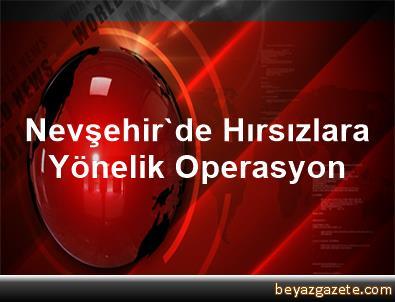 Nevşehir'de Hırsızlara Yönelik Operasyon