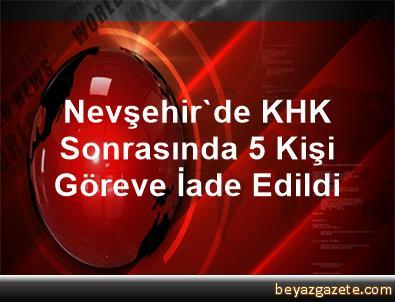 Nevşehir'de KHK Sonrasında 5 Kişi Göreve İade Edildi
