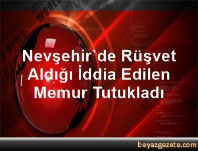 Nevşehir'de Rüşvet Aldığı İddia Edilen Memur Tutukladı