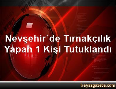 Nevşehir'de Tırnakçılık Yapan 1 Kişi Tutuklandı