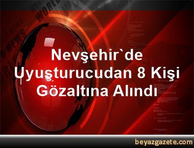 Nevşehir'de Uyuşturucudan 8 Kişi Gözaltına Alındı