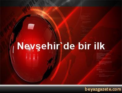 Nevşehir'de bir ilk