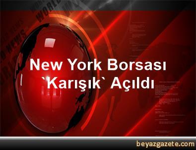 New York Borsası 'Karışık' Açıldı