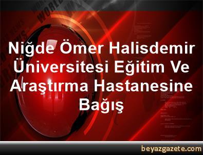 Niğde Ömer Halisdemir Üniversitesi Eğitim Ve Araştırma Hastanesine Bağış
