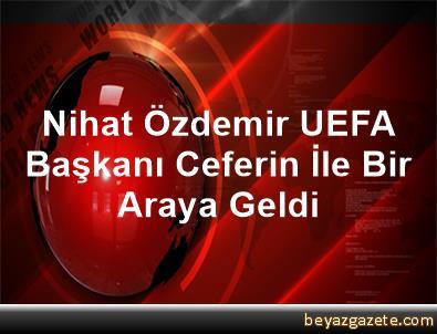Nihat Özdemir, UEFA Başkanı Ceferin İle Bir Araya Geldi