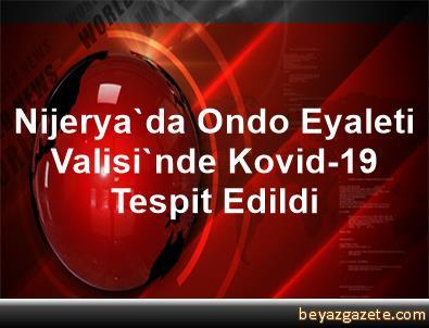 Nijerya'da Ondo Eyaleti Valisi'nde Kovid-19 Tespit Edildi