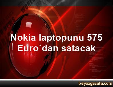 Nokia laptopunu 575 Euro'dan satacak