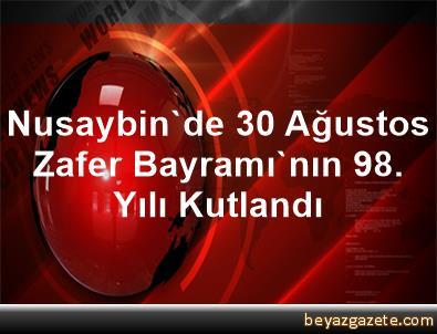 Nusaybin'de 30 Ağustos Zafer Bayramı'nın 98. Yılı Kutlandı