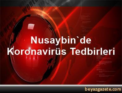 Nusaybin'de Koronavirüs Tedbirleri