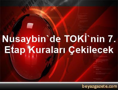 Nusaybin'de TOKİ'nin 7. Etap Kuraları Çekilecek