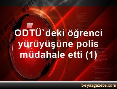 ODTÜ'deki öğrenci yürüyüşüne polis müdahale etti (1)