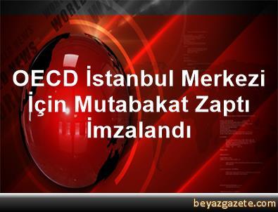 OECD İstanbul Merkezi İçin Mutabakat Zaptı İmzalandı
