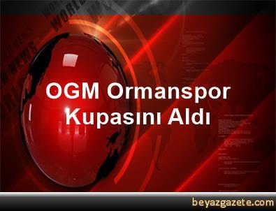OGM Ormanspor Kupasını Aldı