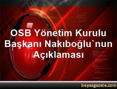 OSB Yönetim Kurulu Başkanı Nakıboğlu'nun Açıklaması