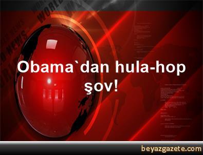 Obama'dan hula-hop şov!