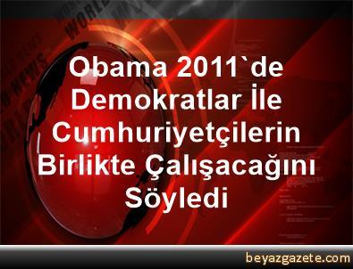 Obama, 2011'de Demokratlar İle Cumhuriyetçilerin Birlikte Çalışacağını Söyledi