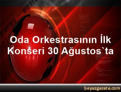Oda Orkestrasının İlk Konseri 30 Ağustos'ta