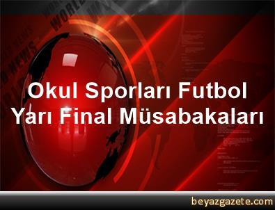 Okul Sporları Futbol Yarı Final Müsabakaları