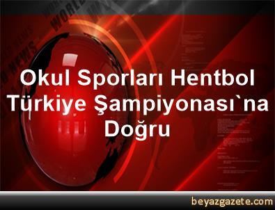 Okul Sporları Hentbol Türkiye Şampiyonası'na Doğru