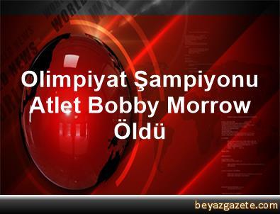 Olimpiyat Şampiyonu Atlet Bobby Morrow Öldü