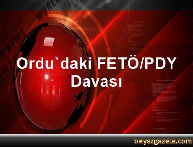 Ordu'daki FETÖ/PDY Davası