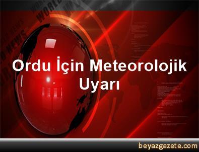 Ordu İçin Meteorolojik Uyarı
