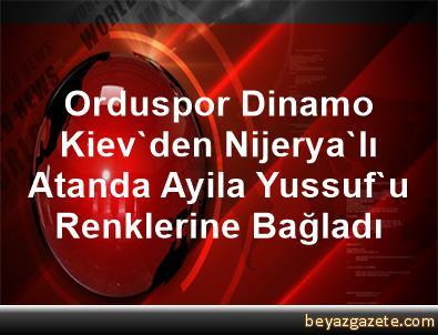 Orduspor, Dinamo Kiev'den Nijerya'lı Atanda Ayila Yussuf'u Renklerine Bağladı
