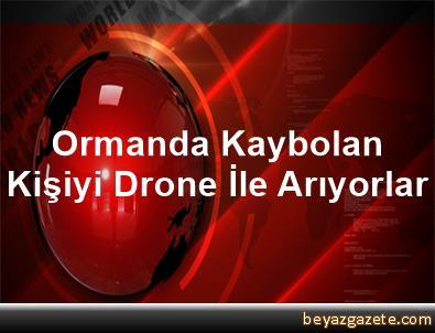 Ormanda Kaybolan Kişiyi Drone İle Arıyorlar