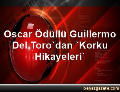 Oscar Ödüllü Guillermo Del Toro'dan 'Korku Hikayeleri'