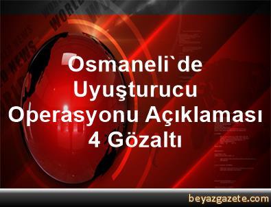 Osmaneli'de Uyuşturucu Operasyonu Açıklaması 4 Gözaltı