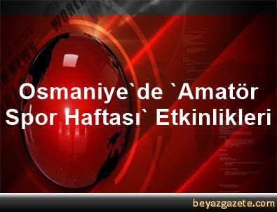 Osmaniye'de 'Amatör Spor Haftası' Etkinlikleri