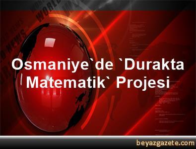 Osmaniye'de 'Durakta Matematik' Projesi