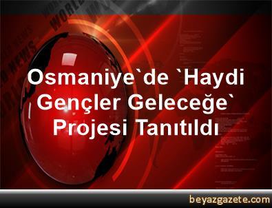 Osmaniye'de 'Haydi Gençler Geleceğe' Projesi Tanıtıldı