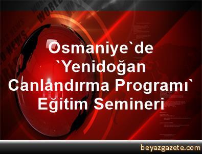 Osmaniye'de, 'Yenidoğan Canlandırma Programı' Eğitim Semineri