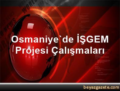 Osmaniye'de İŞGEM Projesi Çalışmaları