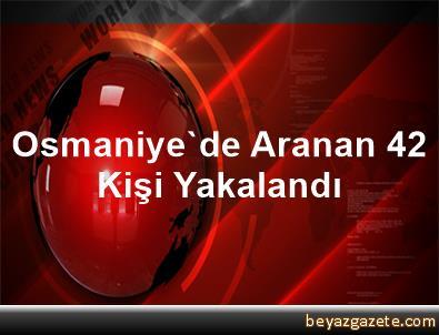 Osmaniye'de Aranan 42 Kişi Yakalandı