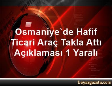 Osmaniye'de Hafif Ticari Araç Takla Attı Açıklaması 1 Yaralı