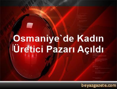 Osmaniye'de Kadın Üretici Pazarı Açıldı