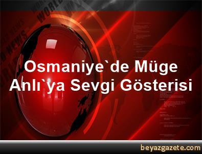 Osmaniye'de Müge Anlı'ya Sevgi Gösterisi