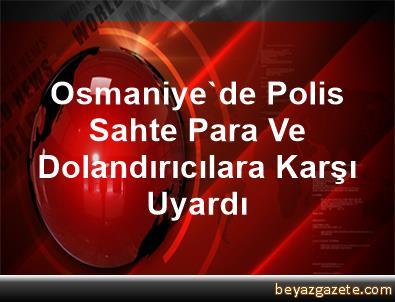 Osmaniye'de Polis Sahte Para Ve Dolandırıcılara Karşı Uyardı